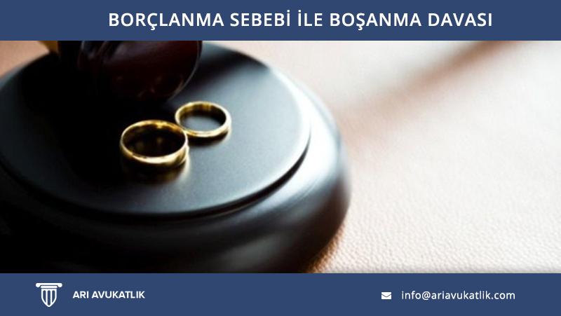 Borçlanma Sebebi İle Boşanma Davası