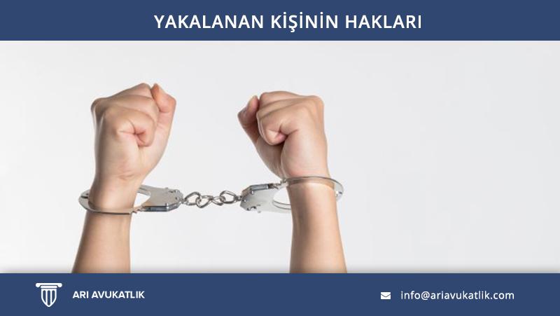 Yakalanan Kişinin Hakları