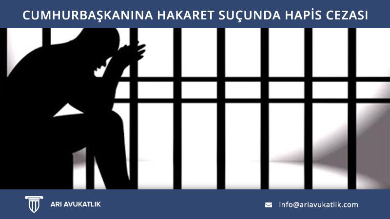 Cumhurbaşkanına Hakaret Suçunda Hapis Cezası Nedir